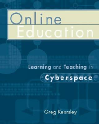 Online Education: Learning and Teaching in Cyberspace - Kearsley, Greg