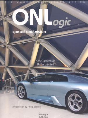 ONLogic: Speed and Vision - Oosterhuis, Kas, and Lenard, Ilona, and Jodidio, Philip (Introduction by)