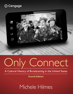 Only Connect: A Cultural History of Broadcasting in the United States - Hilmes, Michele