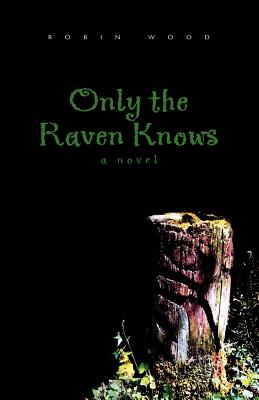 Only the Raven Knows - Wood, Robin