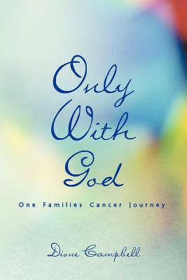 Only with God: One Families Cancer Journey - Campbell, Dione