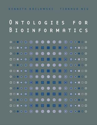 Ontologies for Bioinformatics - Baclawski, Kenneth, and Niu, Tianhua, and Istrail, Sorin (Editor)