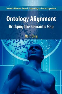 Ontology Alignment: Bridging the Semantic Gap - Ehrig, Marc