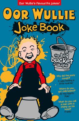 Oor Wullie's Big Bucket of Laughs Joke Book - Fair Maks Ye Laugh -