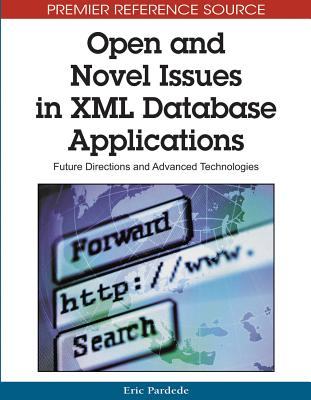 Open and Novel Issues in XML Database Applications: Future Directions and Advanced Technologies - Pardede, Eric