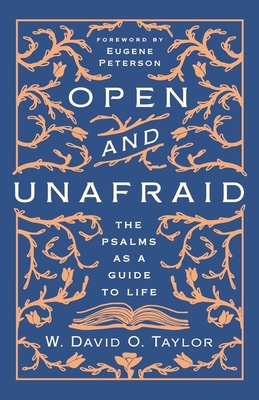 Open and Unafraid: The Psalms as a Guide to Life - Taylor, W David O