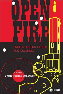 Open Fire: Understanding Global Gun Cultures - Springwood, Charles Fruehling (Editor)