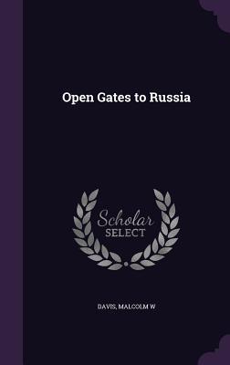 Open Gates to Russia - Davis, Malcolm W