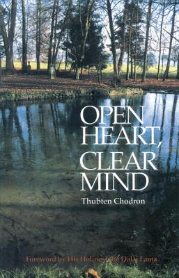 Open Heart, Clear Mind: An Introduction to the Buddha's Teachings - Chodron, Thubten, and Dalai Lama (Foreword by)
