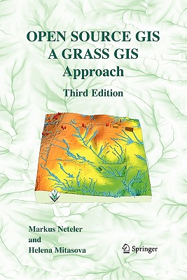 Open Source GIS: A Grass GIS Approach - Neteler, Markus, and Mitasova, Helena