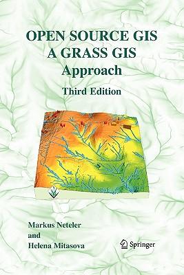 Open Source GIS: A Grass GIS Approach - Neteler, Markus, and Mitasova, Helena
