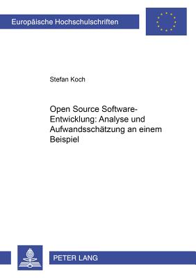Open Source Software-Entwicklung: Analyse Und Aufwandsschaetzung an Einem Beispiel - Koch, Stefan