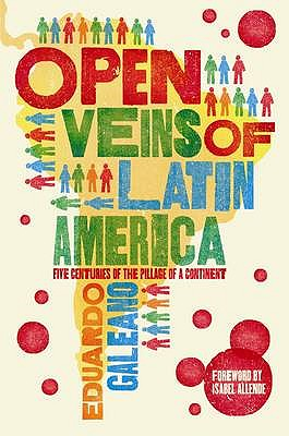 Open Veins of Latin America: Five Centuries of the Pillage of a Continent - Galeano, Eduardo, and Belfrage, Cedric (Translated by)