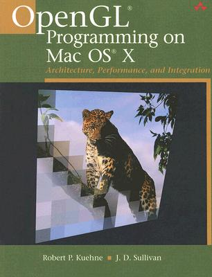 OpenGL Programming on Mac OS X: Architecture, Performance, and Integration - Kuehne, Robert P, and Sullivan, J D