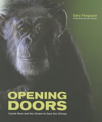 Opening Doors: Carole Noon and Her Dream to Save the Chimps - Ferguson, Gary