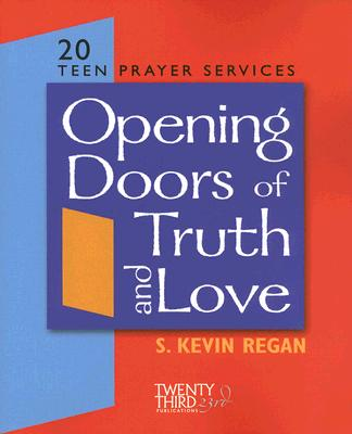 Opening Doors to Truth and Love: 20 Teen Prayer Services - Regan, S Kevin
