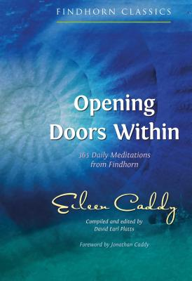 Opening Doors Within: 365 Daily Meditations from Findhorn - Caddy, Eileen, and Platts, David Earl (Editor), and Caddy, Jonathan (Foreword by)