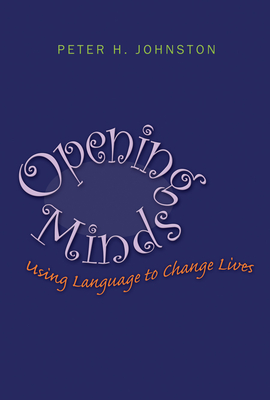 Opening Minds: Using Language to Change Lives - Johnston, Peter H, PhD