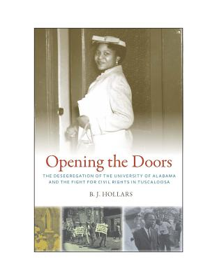 Opening the Doors: The Desegregation of the University of Alabama and the Fight for Civil Rights in Tuscaloosa - Hollars, B J, Mfa