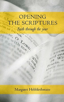 Opening the Scriptures: Faith Throughout the Year - Hebblethwaite, Margaret