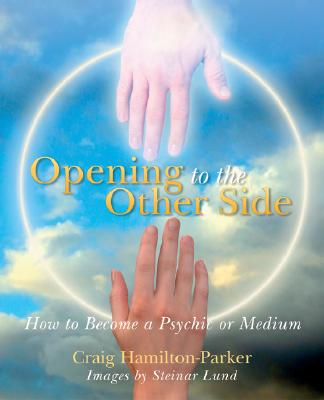 Opening to the Other Side: How to Become a Psychic Or Medium - Hamilton-Parker, Craig