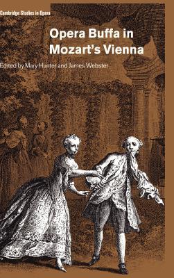 Opera Buffa in Mozart's Vienna - Hunter, Mary (Editor), and Webster, James (Editor), and Groos, Arthur (Editor)