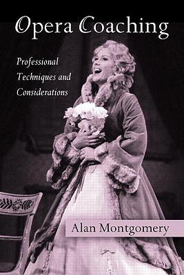 Opera Coaching: Professional Techniques and Considerations - Montgomery, Alan