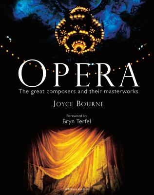 Opera: The Great Composers and Their Masterworks - Bourne, Joyce, and Terfel, Bryn (Foreword by), and Lord Harewood (Preface by)