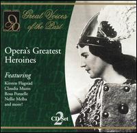 Opera's Greatest Heroines - Amelita Galli-Curci (soprano); Celestina Boninsegna (soprano); Claudia Muzio (soprano); Conchita Supervia (mezzo-soprano);...
