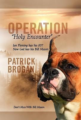 "Operation ""Holy Encounter"": Ian Fleming Has His 007 Now God Has His Bill Mason - Brogan, Patrick"