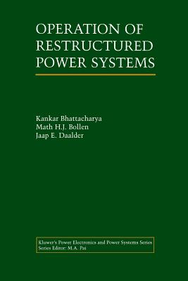 Operation of Restructured Power Systems - Bhattacharya, Kankar, and Bollen, Math H J, and Daalder, Jaap E