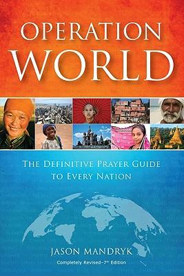Operation World: The Definitive Prayer Guide to Every Nation - Mandryk, Jason