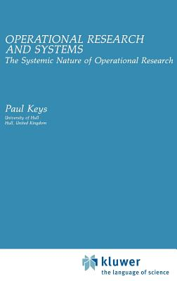 Operational Research and Systems: The Systemic Nature of the Operational Research - Keys, Paul
