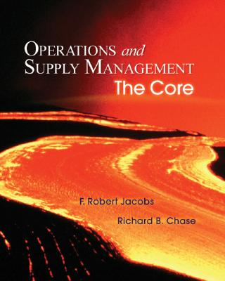 Operations and Supply Management: The Core with Student DVD-ROM:: The Core - Jacobs, F Robert, and Chase, Richard, and Jacobs, Robert