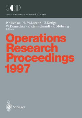 Operations Research Proceedings 1997: Selected Papers of the Symposium on Operations Research (Sor'97) Jena, September 3-5, 1997 - Kischka, Peter (Editor), and Lorenz, Hans-Walter (Editor), and Derigs, Ulrich (Editor)
