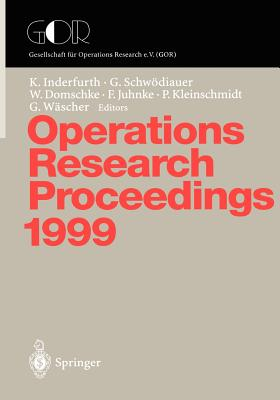 Operations Research Proceedings 1999: Selected Papers of the Symposium on Operations Research (Sor '99), Magdeburg, September 1-3, 1999 - Inderfurth, Karl (Editor), and Schwodiauer, Gerhard (Editor), and Domschke, Wolfgang (Editor)