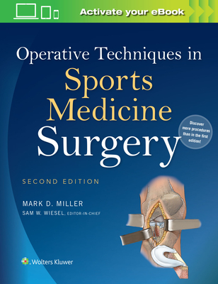 Operative Techniques in Sports Medicine Surgery - Miller, Mark D, MD (Editor), and Wiesel, Sam W, MD