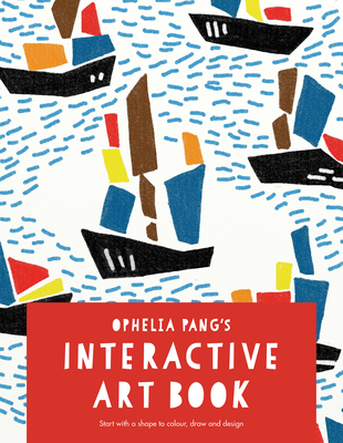 Ophelia Pang's Interactive Art Book: Start with a shape to colour, draw and design - Pang, Ophelia