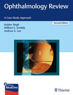 Ophthalmology Review: A Case-Study Approach - Singh, Kuldev, and Smiddy, William, and Lee, Andrew G