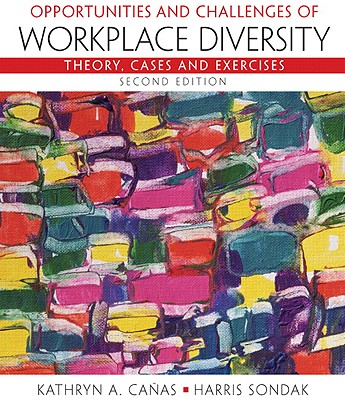 Opportunities and Challenges of Workplace Diversity: Theory, Cases, and Exercises - Canas, Kathryn A, and Sondak, Harris