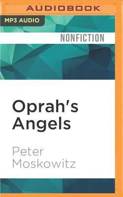 Oprah's Angels: 65 Families, One Big Storm, and the American Dream - Moskowitz, Peter, MD, and Drummond, Jed (Read by)