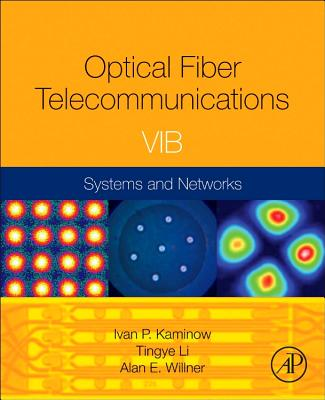 Optical Fiber Telecommunications VIB: Systems and Networks - Kaminow, Ivan P, and Li, Tingye, and Willner, Alan E