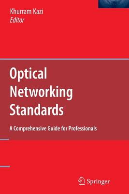 Optical Networking Standards: A Comprehensive Guide for Professionals - Kazi, Khurram (Editor)