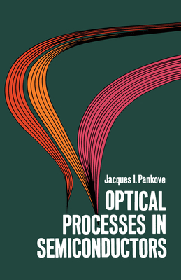 Optical Processes in Semiconductors - Pankove, Jacques I