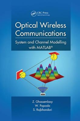 Optical Wireless Communications: System and Channel Modelling with MATLAB - Ghassemlooy, Z., and Popoola, Wasiu, and Rajbhandari, Sujan