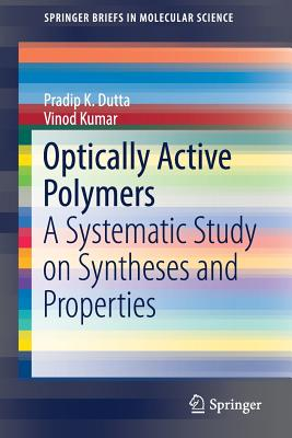 Optically Active Polymers: A Systematic Study on Syntheses and Properties - Dutta, Pradip K, and Kumar, Vinod