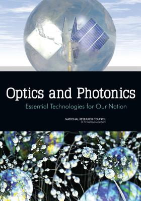 Optics and Photonics: Essential Technologies for Our Nation - National Research Council, and Division on Engineering and Physical Sciences, and National Materials and Manufacturing Board
