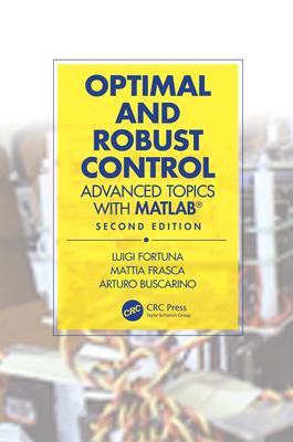 Optimal and Robust Control: Advanced Topics with Matlab(r) - Fortuna, Luigi, and Frasca, Mattia, and Buscarino, Arturo