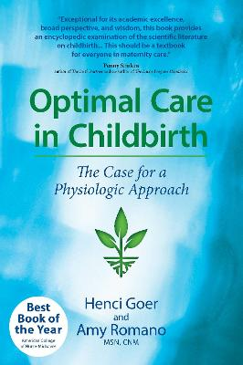 Optimal Care in Childbirth: The Case for a Physiologic Approach - Goer, Henci, and Romano, Amy