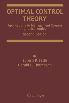 Optimal Control Theory: Applications to Management Science and Economics - Sethi, Suresh P, and Thompson, Gerald L